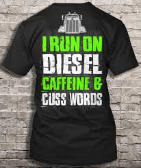 Truck Driver I Run On Diesel Caffeine And Cuss Words - T-shirts ... If You Cant Find It Grind Truck Driver Tshirts Teeherivar They Call Me A Truck Womens Tshirt Custoncom Funny Trucker Shirts Funny Driver Tshirt Shirt Whizdumb Professional Truck Driver Tshirt Royal Blue Truckbawse My Dad Drives Big Trucks Shirt Trucker Tow Wife Apparel Towing Women Gift Polo Teacher Was Wrong Men Teefig 10 Raesons Drivers T Fantastic Gifts Store Clothing Wwwtopsimagescom Intertional Trucking Show North Carolina Tshirt Domingo Usa