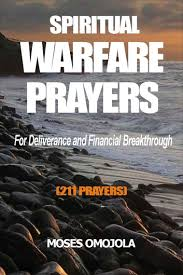Spiritual Warfare Prayers For Deliverance And Financial Breakthrough Ebook By Moses Omojola