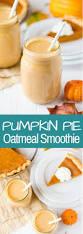 Pumpkin Pie Sweetened Condensed Milk by Pumpkin Pie Oatmeal Smoothie Thestayathomechef Com