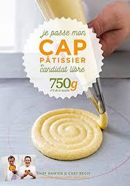 livre de cuisine cap amazon fr je passe mon cap pâtissier en candidat libre 750g