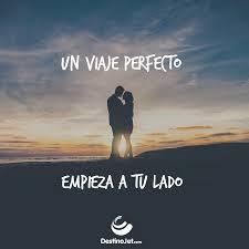 Un Viaje Perfecto Empieza A Tu Lado Good Phrases Frases