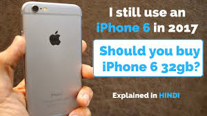 Should you iPhone 6 32gb in 2017 Is it worth it In Hindi