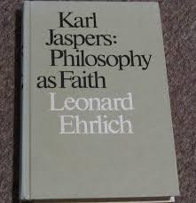 100 Leonard Ehrlich Karl Jaspers Philosophy As Faith H