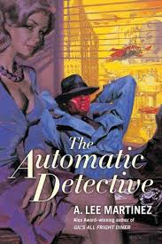 The Automatic Detective A Lee Martinez