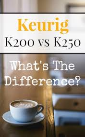 Are You Comparing The Keurig K200 Vs K250 Tell Difference Between These Two Near