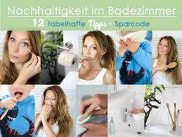 nachhaltigkeit im badezimmer 12 fabelhafte tipps sparcode