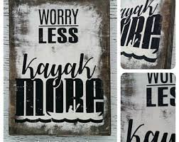 Worry Less Kayak More Quote