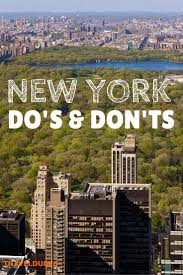 The Dos And Donts Of Being A Tourist In New York City Is One Top Travel Destinations World Between International