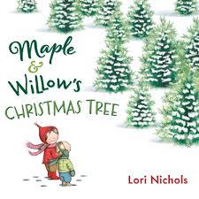 Christmas Tree Amazon Prime by Maple U0026 Willow U0027s Christmas Tree Lori Nichols 9780399167560