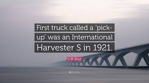 100 Lm Truck L M Boyd Quote First Truck Called A Pickup Was An
