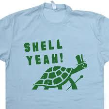 Shell Yeah T Shirt Funny Turtle Shirts Tortoise Cute