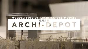 100 Architecture Depot Museum Full Of Models _ Archi Tokyo