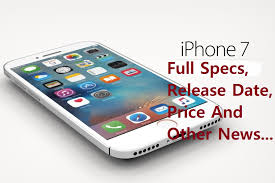 iPhone 7 Full Specs Release Date Price And Other News