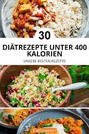 diätrezepte unter 400 kalorien eatsmarter de kalorienarm