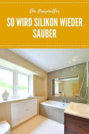 silikon reinigen und erneuern die hausmutter badezimmer