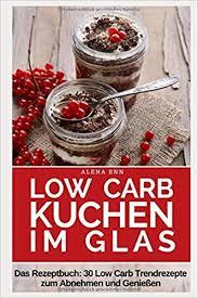 low carb kuchen im glas trendrezepte für kuchen torten und