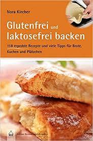 Glutenfreier Kuchen Rezept Ohne Nã Sse Glutenfrei Und Laktosefrei Backen über 100 Erprobte Rezepte