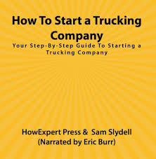 100 Starting A Trucking Company HowExpert Press How To Start A Your Step
