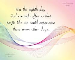 Coffee Quote On The Eighth Day God Created