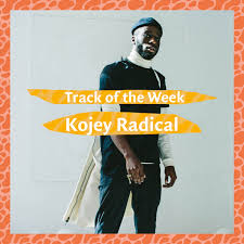 Track Of The Week 1 Kojey Radical If Only