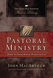 Pastoral Ministry How To Shepherd Biblically MacArthur Pastors Library