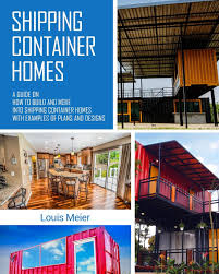 104 Steel Container Home Plans Shipping S A Guide On How To Build And Move Into Shipping S With Examples Of And Designs Meier Louis Amazon Co Uk Books