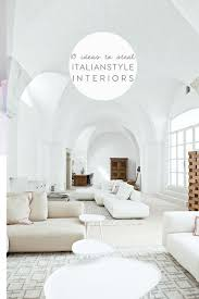 100 Photos Of Interior Homes ITALIAN STYLE INTERIORS 10 Top Ideas To Steal From Italian