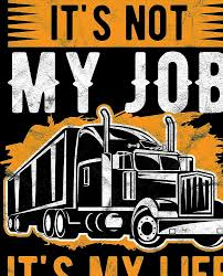 Trucker Not Just My Job, It's My Life Truck Driver Birthday Gift