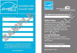 Every ENERGY STAR Qualified Home Must Have An EPA Issued Label And A Quality Assurance Provider Affixed To It