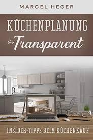 küchenplanung in transparent insider tipps beim