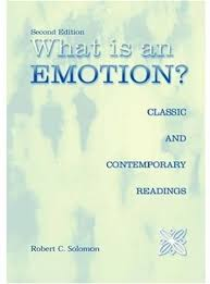 What Is An Emotion Classic And Contemporary Readings By Robert C Solomon