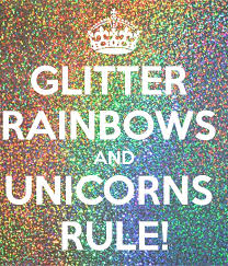 GLITTER RAINBOWS AND UNICORNS RULE