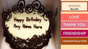 Write any name on birthday cakes & all types best wishes cards