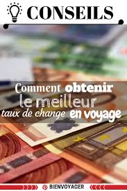 bureau de change meilleur taux comment obtenir le meilleur taux de change