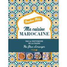 livre de cuisine marocaine ma cuisine marocaine ma fleur d oranger cartonné atita bouchra