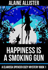 Happiness Is A Smoking Gun Clarissa Spencer Cozy Mystery Book 1 By Alaine Allister 000 179 Pages 41 Out Of 50 160 Reviews 28 In Kindle Store