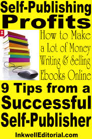 How To Make A Lot Of Money Selling Self-Published Ebooks Online: 9 ... Why Self Publish Best Publishing Companies Mindstir Media 25 Amazon Publishing Ideas On Pinterest Easy Step By Guide For Selfpublishing Your Nook Book Createspace At Zero Cost And Distribute The Steps To Selfpublishing Part 3 Prepping Your Book Ad Croucher An Introduction Fiction Wellstoried 13 Mistakes Avoid Inkwell Editorial Seminars How To Write And Start A Business In 40 Hours Ebook Barnes Noble