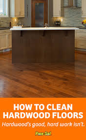 Can You Steam Clean Old Hardwood Floors by How To Clean Hardwood Floors Pine Sol