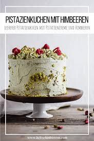 pistazien torte mit himbeeren rezept