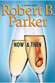 Now And Then The Spenser Series Book 35