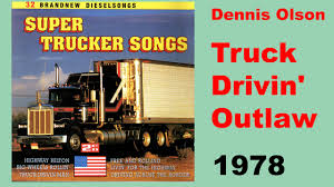 Dennis Olson - Truck Drivin' Outlaw, 70's Trucker Songs - YouTube Chevy Truck 100 Pandora Station Brings Country Classics The Drive Hurry Drive The Firetruck Lyrics Printout Octpreschool Brothers Of Highway 104 Magazine Ten Rap Songs To Enjoy While Driving Explicit Best Hunting And Fishing Outdoor Life I Want To Be A Truck Driver What Will My Salary Globe Of Driver By Various Artists Musictruck Son A Gunferlin Husky Lyrics Chords Road Trip Albums From 50s 60s 70s 53 About Great State Georgia Spinditty Quotes Fueloyal Thats Truckdrivin Vintage Record Album Vinyl Lp Etsy