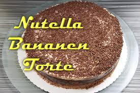 nutella bananen torte rezept leckere nutella rezepte