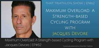 Maximum Overload A Strength Based Cycling Program With Jacques Devore