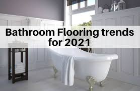 top 7 bathroom flooring trends for 2021 tile the