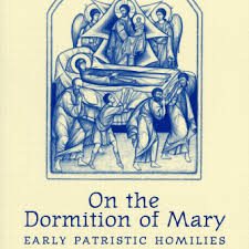 On The Dormition Of Mary Early Patristic Homilies Introduction And Translation By Brian E Daley SJ