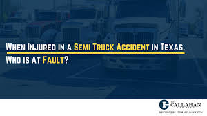 100 Semi Truck Accident Attorneys When Injured In A In Texas Who Is At Fault