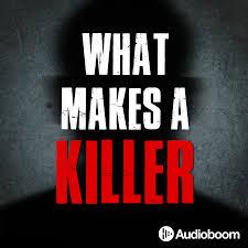 What Makes A Killer | Podbay