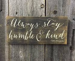 ALWAYS STAY HUMBLE AND KIND Sweet Evergreen Wood Sign Company Tim ... 25 Unique Barn Wood Signs Ideas On Pinterest Pallet Diy Sacrasm Just One Of The Many Services We Provide Humor Funny Quote 1233 Best Signs Images Farmhouse Style Wood Sayings Sign Sunshine U0026 Salt Water Beach Modern Home 880 Scripture Reclaimed Sign Sayings Be Wild And Free Quotes Quotes For Free A House Is Made Walls Beams Joanna Gaines Board Diy