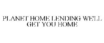 PLANET HOME LENDING WE LL GET YOU HOME Trademark of Planet Home