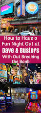 Dave And Busters Halloween 2017 by How To Have A Fun Night Out At Dave U0026 Buster U0027s With Out Breaking